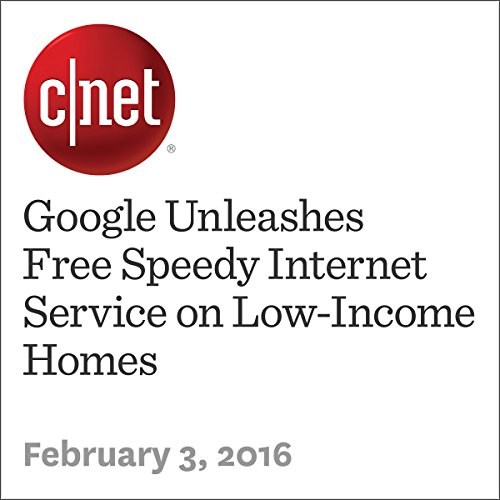Google Unleashes Free Speedy Internet Service on Low-Income Homes audiobook cover art