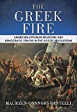 The Greek Fire: American-Ottoman Relations and Democratic Fervor in the Age of Revolutions (The United States in the World)