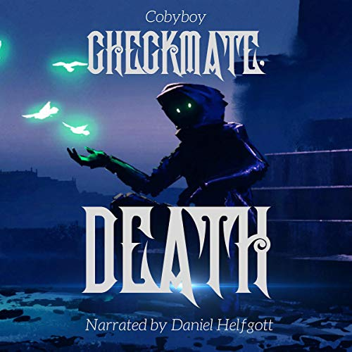 Checkmate, Death     GameLit Chess Novel (A Game of Life and Death)              By:                                                                                                                                 Cobyboy                               Narrated by:                                                                                                                                 Daniel Helfgott                      Length: 5 hrs and 36 mins     2 ratings     Overall 5.0