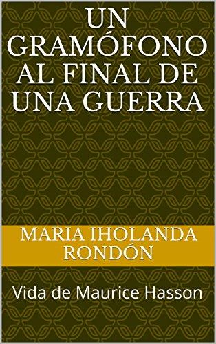 Un Gramófono al final de una guerra: Vida de Maurice Hasson (Spanish Edition)