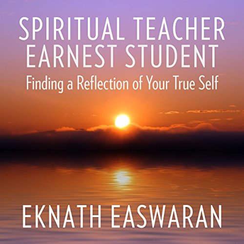 Spiritual Teacher, Earnest Student     Finding a Reflection of Your True Self              By:                                                                                                                                 Eknath Easwaran                               Narrated by:                                                                                                                                 Paul Bazely                      Length: 1 hr and 10 mins     1 rating     Overall 5.0