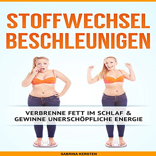 Stoffwechsel Beschleunigen [Accelerate Metabolism: Burn Fat During Sleep & Gain Inexhaustible Energy]     Verbrenne Fett im Schlaf & gewinne unerschöpfliche Energie              By:                                                                                                                                 Sabrina Kersten                               Narrated by:                                                                                                                                 Markus Kasanmascheff                      Length: 52 mins     Not rated yet     Overall 0.0