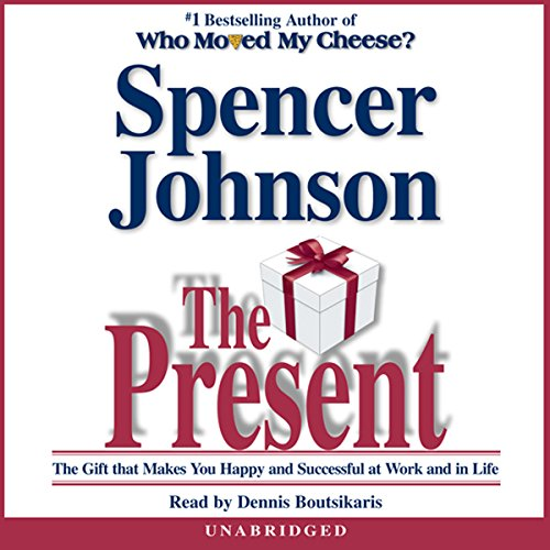 The Present     The Gift that Makes You Happy and Successful at Work and in Life              By:                                                                                                                                 Spencer Johnson M.D.                               Narrated by:                                                                                                                                 Dennis Boutsikaris                      Length: 1 hr and 15 mins     184 ratings     Overall 4.6