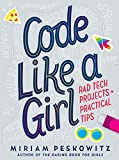Code Like a Girl: Rad Tech Projects and Practical Tips - Miriam Peskowitz