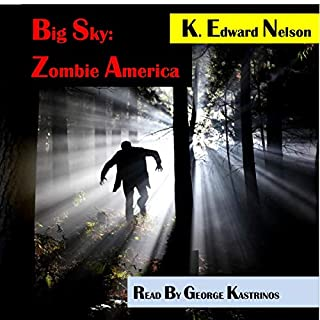 Big Sky: Zombie America                   By:                                                                                                                                 K. Edward Nelson                               Narrated by:                                                                                                                                 George Kastrinos                      Length: 10 hrs and 22 mins     4 ratings     Overall 4.0