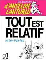 Les Aventures d'Anselme Lanturlu Tome 5 - Tout est relatif de Jean-Pierre Petit