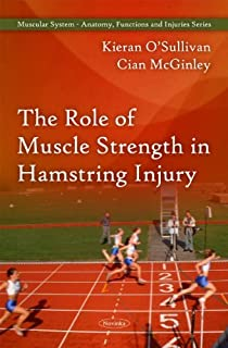 The Role of Muscle Strength in Hamstring Injury (Muscular System- Anatomy, Functions and Injuries) by Kieran O'Sullivan (2010-01-31)