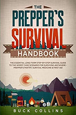 The Preppers Survival Handbook: The Essential Long Term Step-By-Step Survival Guide to the Worst Case Scenario for Surviving Anywhere - Prepper's ... Medicine & First Aid (Survival Tactics 101) by Independently published