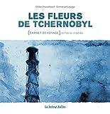 Les Fleurs de Tchernobyl - Carnet de voyage en terre irradiée