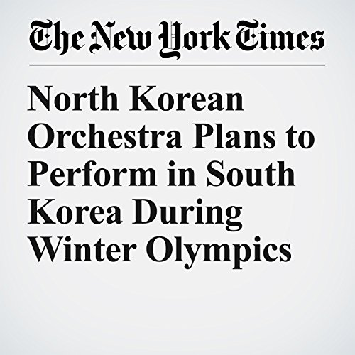 North Korean Orchestra Plans to Perform in South Korea During Winter Olympics copertina