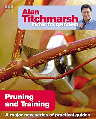 Alan Titchmarsh How to Garden: Pruning and Training by BBC Books