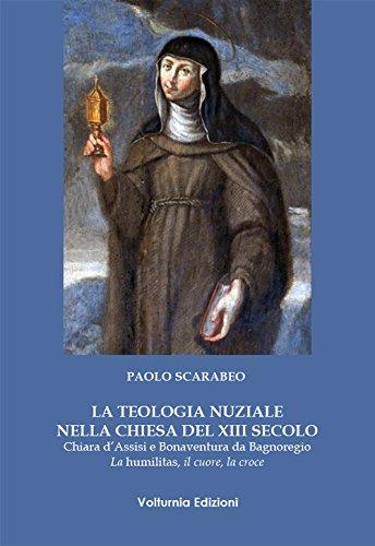 La teologia nuziale nella Chiesa del XIII secolo. Chiara d'Assisi e Bonaventura da Bagnoregio. La humilitas, il cuore, la croce