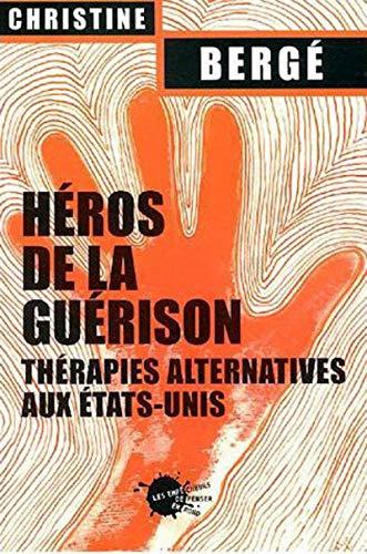 Héros de la guérison. Thérapies alternatives aux Etats-Unis