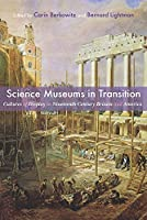 Science Museums in Transition: Cultures of Display in Nineteenth-Century Britain and America (Science and Culture in the Nineteenth Century)