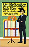 Multiplication Table Book With Goku Teacher worksheet: mathematics Times Tables 0 to 12  with testes for kids
