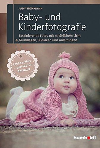 Baby- und Kinderfotografie: Faszinierende Fotos mit natürlichem Licht. Grundlagen, Bildideen und Anleitungen. Leicht erklärt - perfekt für Anfänger.