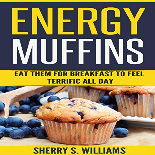 Energy Muffins: Eat Them for Breakfast to Feel Terrific All Day audiobook cover art
