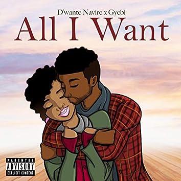All I Want (feat. Gyebi)