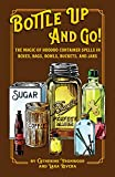 Bottle Up and Go! The Magic of Hoodoo Container Spells in Boxes, Jars, Bags, Bowls, and Buckets