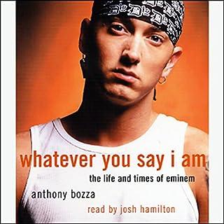 Whatever You Say I Am     The Life and Times of Eminem              De :                                                                                                                                 Anthony Bozza                               Lu par :                                                                                                                                 Josh Hamilton                      Durée : 5 h et 30 min     Pas de notations     Global 0,0