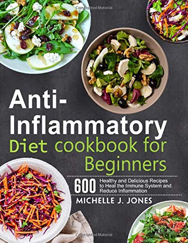 Anti-Inflammatory Diet Cookbook for Beginners: 600 Healthy and Delicious Recipes to Heal the Immune System and Reduce Inflammation