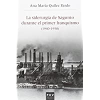 Siderurgia de Sagunto durante el primer franquismo,La (1940-1958): Estructura organizativa, producción y política social: 47 (Història i Memòria del Franquisme)