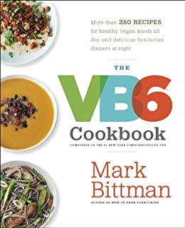The VB6 Cookbook: More than 350 Recipes for Healthy Vegan Meals All Day and Delicious Flexitarian Dinners at Night by [Mark Bittman]