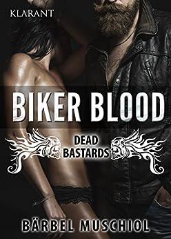 Biker Blood - Dead Bastards: Biker Roman (Biker Trilogie 2) von [Muschiol, Bärbel]