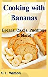 Cooking With Bananas: Breads, Cakes, Puddings & More! (Southern Cooking Recipes)