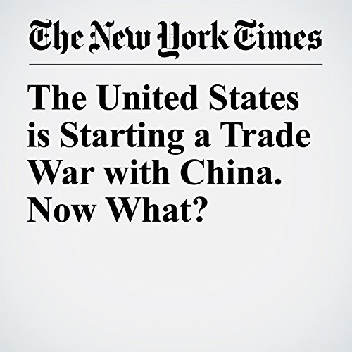 The United States is Starting a Trade War with China. Now What? copertina