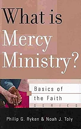 [(What Is Mercy Ministry?)] [By (author) Philip G Ryken ] published on (March, 2013)