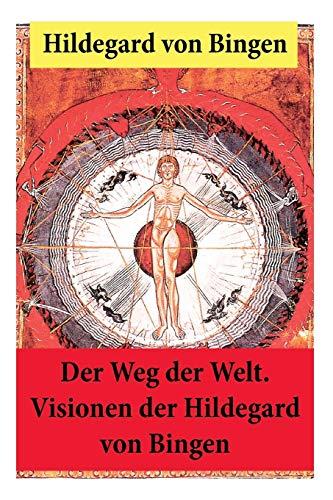 Der Weg der Welt: Von Bingen war Benediktinerin, Dichterin und gilt als erste Vertreterin der deutschen Mystik des Mittelalters - Ihre Werke befassen ... Medizin, Musik, Ethik und Kosmologie
