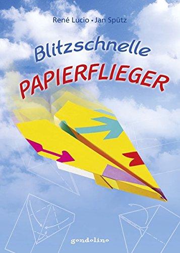 Blitzschnelle Papierflieger: Das ultimative Handbuch des Papierfaltens. Schritt-für-Schritt Anleitungen, Wurftechniken und Erfolgstipps ab 4 Jahre.