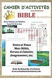 CAHIER D'ACTIVITES BIBLE: Pour Enfants ou Adultes - Livre de Jeux Bibliques : Mots Mêlés, Textes à Trous, Anagrammes, Versets à Colorier... Activités ludiques avec Solutions. A partir de 6 Ans.