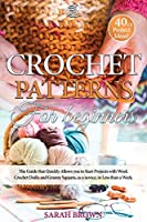 Crochet Patterns for Beginners: The Guide that Quickly Allows you to Start Projects with Wool. Crochet Doilis and Granny Squares, as a novice, in Less than a Week. (Grandma Sarah's Crochet Course)