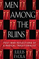 Men Among the Ruins: Post-War Reflections of a Radical Traditionalist by Julius Evola Joscelyn Godwin(2002-01-01)