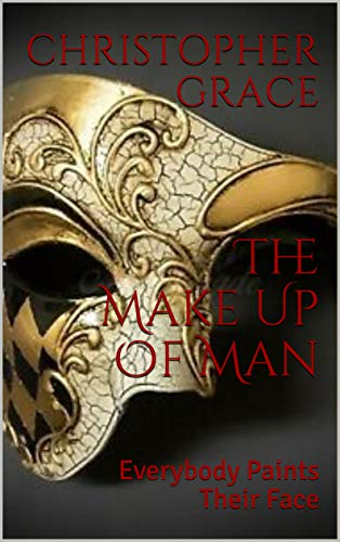 The Make Up Of Man: Everybody Paints Their Face (English Edition)