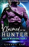 Claimed by the Hunter: A Post-Apocalyptic Alien Romance (Xarc'n Warriors Book 1)