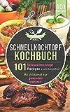 Schnellkochtopf Kochbuch: 101 Schnellkochtopf Rezepte zum Genießen - Mit Volldampf zur gesunden Mahlzeit (Schnellkochtopf Rezeptbuch, Band 1)