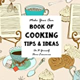 DIY - Cooking Tips and Ideas - Make Your Own Book: Do-It-Yourself Home Economics (Notebooks for Creative People) (Volume 6)