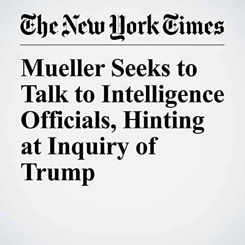 Mueller Seeks to Talk to Intelligence Officials, Hinting at Inquiry of Trump copertina
