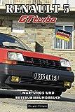 RENAULT 5 GT TURBO: WARTUNGS UND RESTAURIERUNGSBUCH (Deutsche Ausgaben)