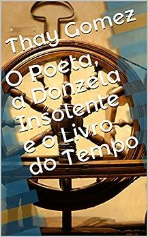 """Leia """"O Poeta, a donzela insolente e o livro do tempo""""!"""