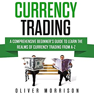 Currency Trading     A Comprehensive Beginner's Guide to Learn the Realms of Currency Trading From A-Z              By:                                                                                                                                 Oliver Morrison                               Narrated by:                                                                                                                                 Dave Wright                      Length: 3 hrs and 23 mins     5 ratings     Overall 5.0