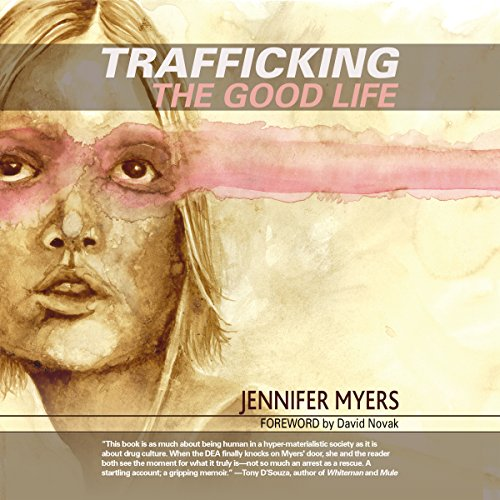 Trafficking the Good Life audiobook cover art