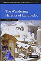 The Wandering Heretics of Languedoc (Cambridge Studies in Medieval Life and Thought: Fourth Series, Series Number 73)