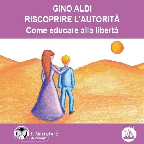 Riscoprire l'autorità | Gino Aldi