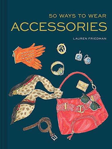 50 Ways to Wear Accessories: (Fashion Books, Hair Accessories Book, Fashion Accessories Book)