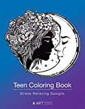 Teen Coloring Book: Stress Relieving Designs: Colouring Book for Teenagers & Tweens, Young Adults, Boys,...