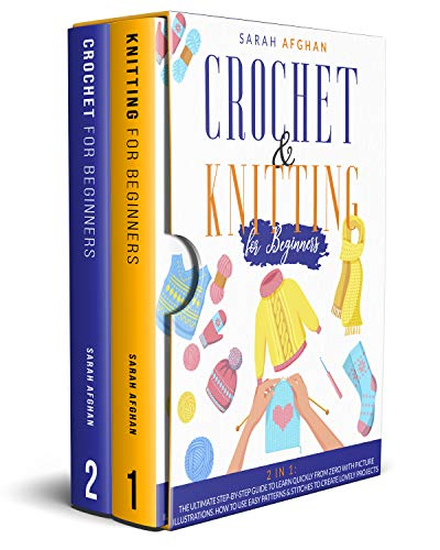 Crochet & Knitting for Beginners: 2 In 1: The Ultimate Step-by-Step Guide to Learn Quickly From Zero With Picture Illustrations. How to Use Easy Patterns & Stitches to Create Lovely Projects